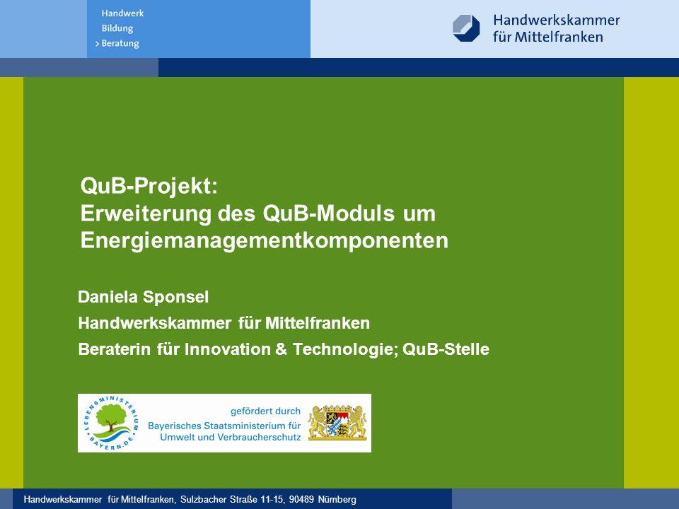 Handwerkskammer für Mittelfranken, Sulzbacher Straße 11-15, 90489 Nürnberg QuB-Projekt: Erweiterung des QuB-Moduls um Energiemanagementkomponenten 1.