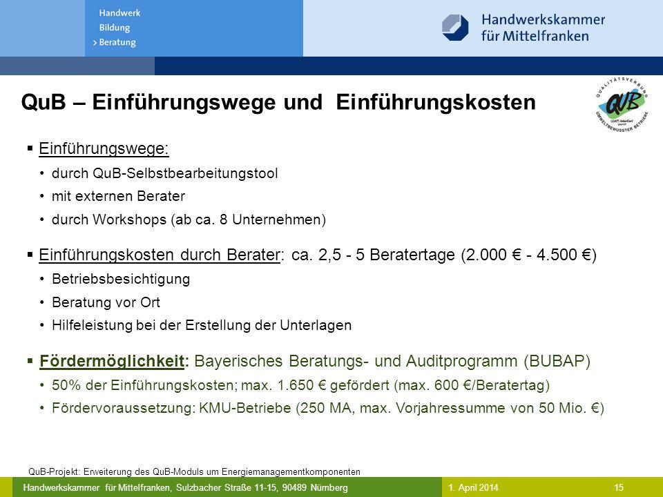 Handwerkskammer für Mittelfranken, Sulzbacher Straße 11-15, 90489 Nürnberg 16 QuB – Wiederkehrende Kosten  Die QuB-Kriterien werden alle zwei Jahre zertifiziert  Die Zertifizierungskosten setzen sich aus drei Komponenten zusammen: Prüfgebühr je Standort : BetriebsgrößePrüfgebühren bis 10 Mitarbeiter/innen 320,00 € zzgl.