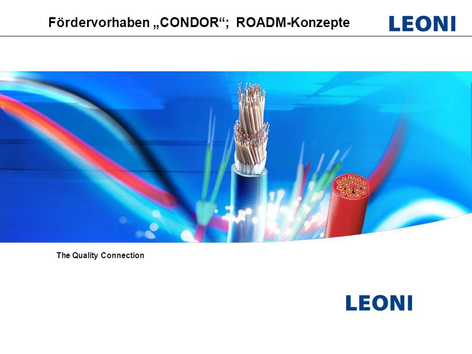 Leoni Fiber Optics; PL Optical switches; Projekt CONDOR; ROADM 2 Mehrfach 2x2 Schalter für ROADM Add Drop Mux Demux Mux Demux 1  1  1   4 1 1   in out WDM Mux Express path Crossbar Faserschalter: Anzahl der parallelen 2x2 switches – 6 … 12 in einem package Schnittstellen optisch – Stecker; Spleisse; Kupplungen Schnittstellen elektrisch – RS232; USB; Ethernet; TTL Verluste: < 1 dB Schaltzeiten: 2 ms weitere Forderungen, z.B.