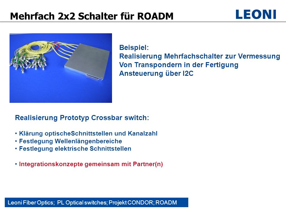Leoni Fiber Optics; PL Optical switches; Projekt CONDOR; ROADM Mehrfach 2x2 Schalter für ROADM 3 Realisierung Prototyp Crossbar switch: Klärung optisc