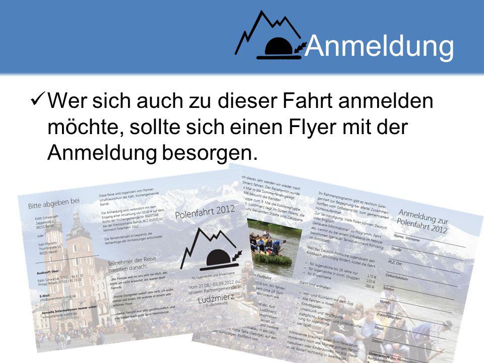 Anmeldung Wer sich auch zu dieser Fahrt anmelden möchte, sollte sich einen Flyer mit der Anmeldung besorgen.