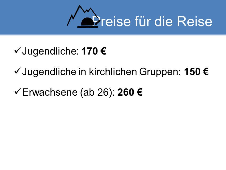 Preise für die Reise Jugendliche: 170 € Jugendliche in kirchlichen Gruppen: 150 € Erwachsene (ab 26): 260 €