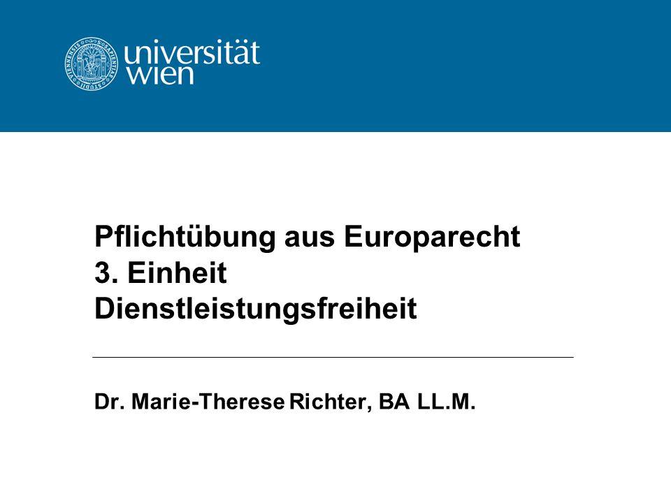Pflichtübung aus Europarecht 3. Einheit Dienstleistungsfreiheit Dr. Marie-Therese Richter, BA LL.M.