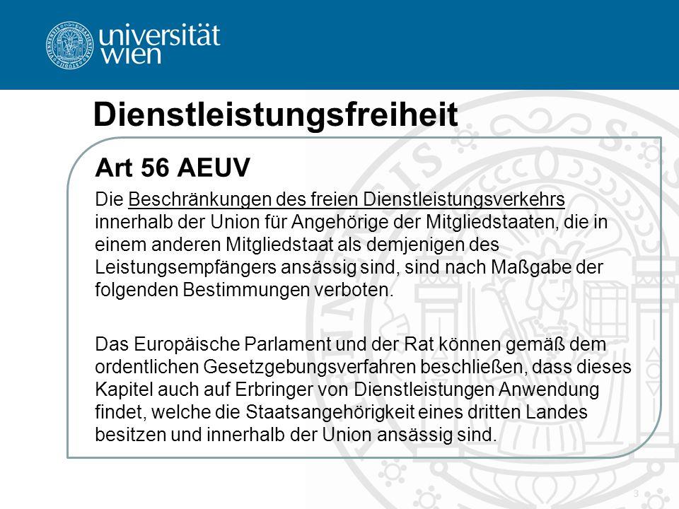 Art 57 AEUV Dienstleistungen im Sinne der Verträge sind Leistungen, die in der Regel gegen Entgelt erbracht werden, soweit sie nicht den Vorschriften über den freien Waren- und Kapitalverkehr und über die Freizügigkeit der Personen unterliegen.