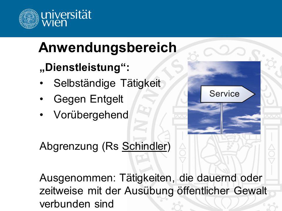 """Anwendungsbereich """"Dienstleistung"""": Selbständige Tätigkeit Gegen Entgelt Vorübergehend Abgrenzung (Rs Schindler) Ausgenommen: Tätigkeiten, die dauernd"""