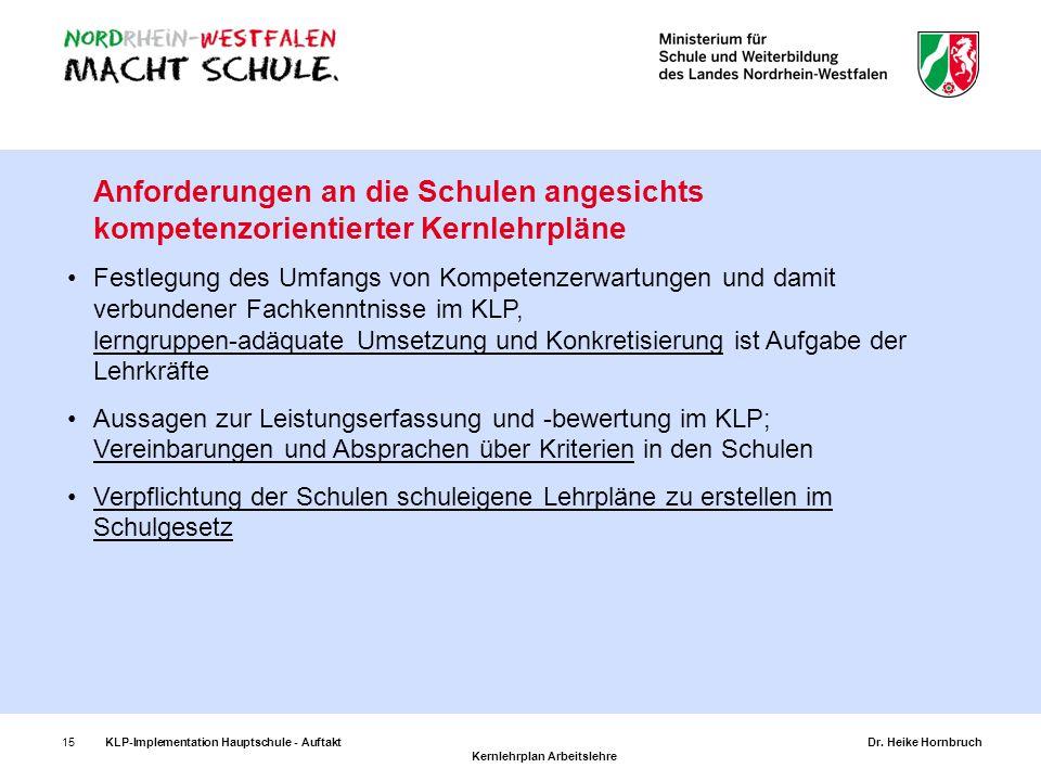15KLP-Implementation Hauptschule - AuftaktDr. Heike Hornbruch Kernlehrplan Arbeitslehre Anforderungen an die Schulen angesichts kompetenzorientierter