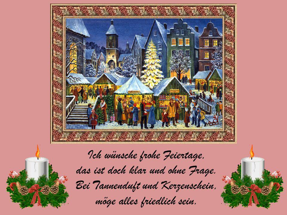Heute ist Weihnachtstag: da grüß ich jeden der mich mag. Mein Geschenk, das kommt von Herzen, keine Rute soll dich schmerzen. Ohne Zwang, ohne Muss- n