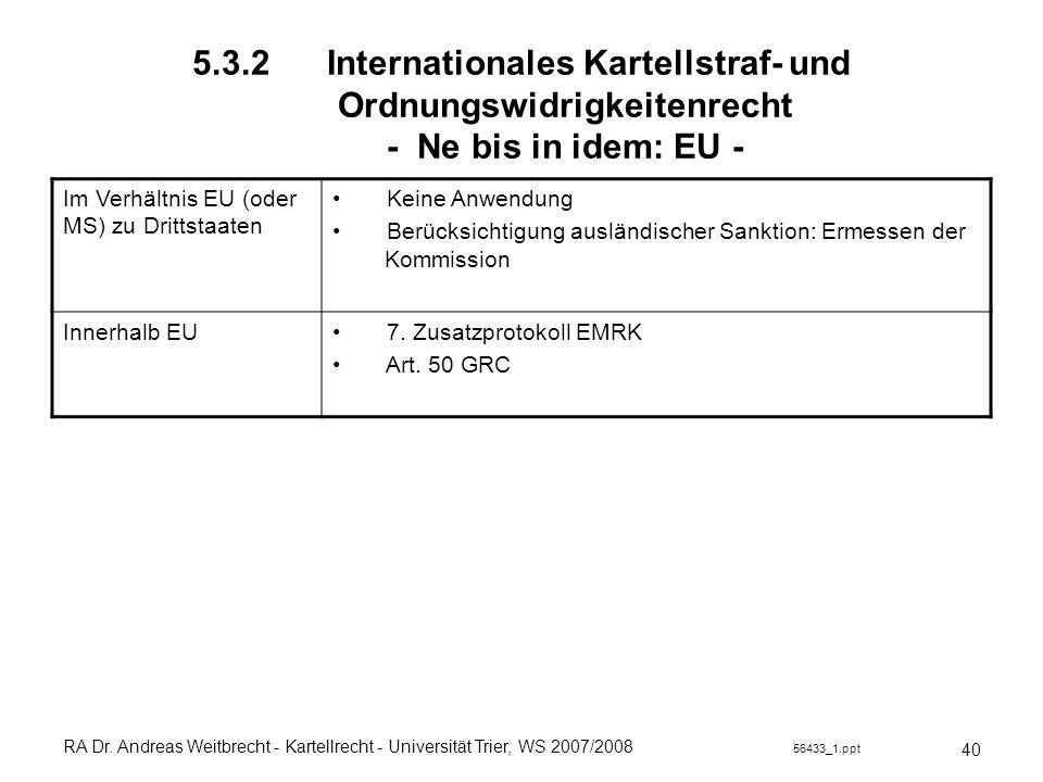 RA Dr. Andreas Weitbrecht - Kartellrecht - Universität Trier, WS 2007/2008 56433_1.ppt 5.3.2 Internationales Kartellstraf- und Ordnungswidrigkeitenrec