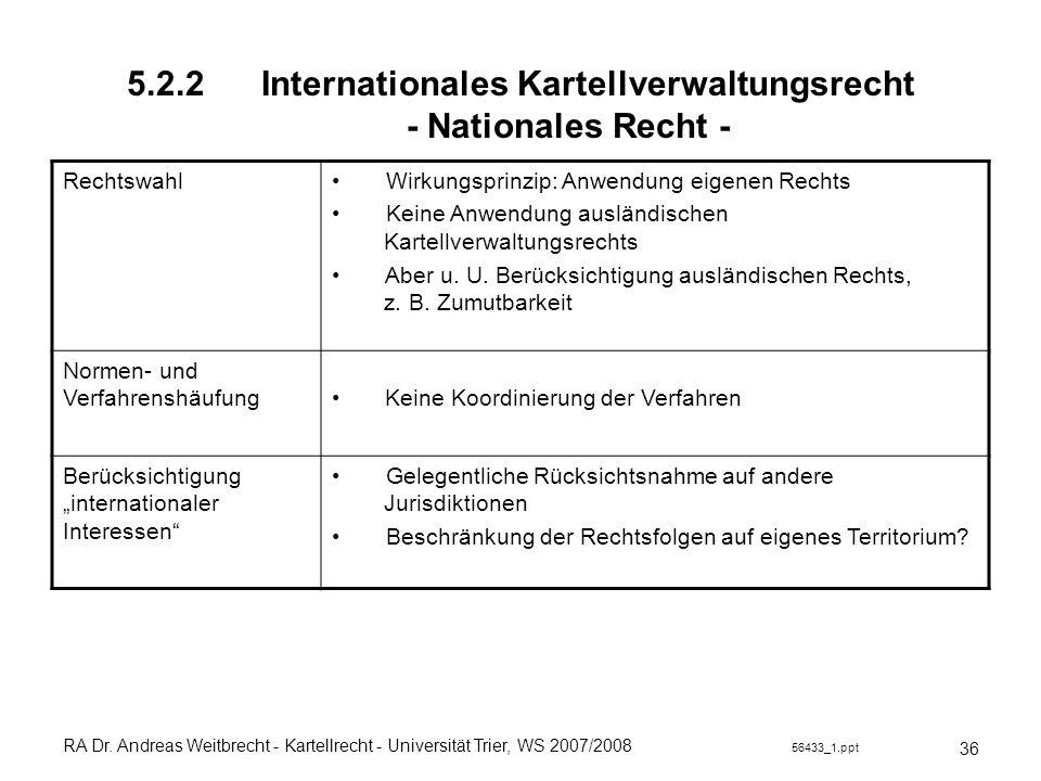 RA Dr. Andreas Weitbrecht - Kartellrecht - Universität Trier, WS 2007/2008 56433_1.ppt 5.2.2 Internationales Kartellverwaltungsrecht - Nationales Rech