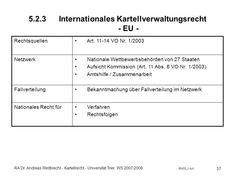 RA Dr. Andreas Weitbrecht - Kartellrecht - Universität Trier, WS 2007/2008 56433_1.ppt 5.2.3 Internationales Kartellverwaltungsrecht - EU - 37 Rechtsq