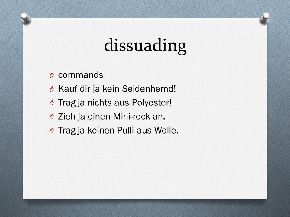 dissuading O commands O Kauf dir ja kein Seidenhemd.