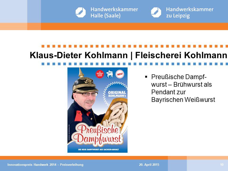 20. April 2015Innovationspreis Handwerk 2014 – Preisverleihung10 Klaus-Dieter Kohlmann | Fleischerei Kohlmann  Preußische Dampf- wurst – Brühwurst al