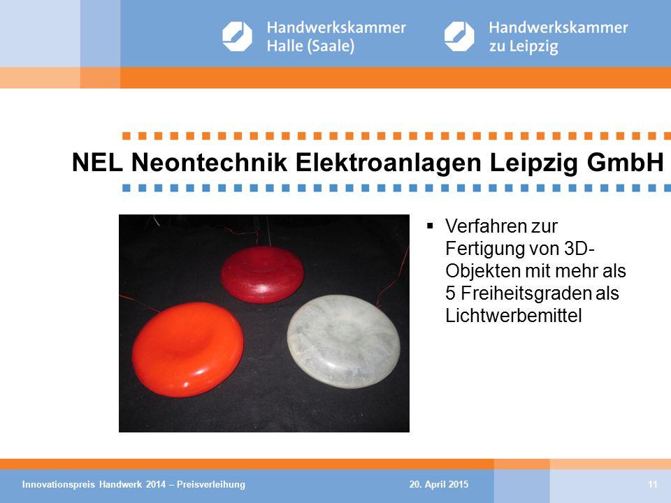 20. April 2015Innovationspreis Handwerk 2014 – Preisverleihung11 NEL Neontechnik Elektroanlagen Leipzig GmbH  Verfahren zur Fertigung von 3D- Objekte