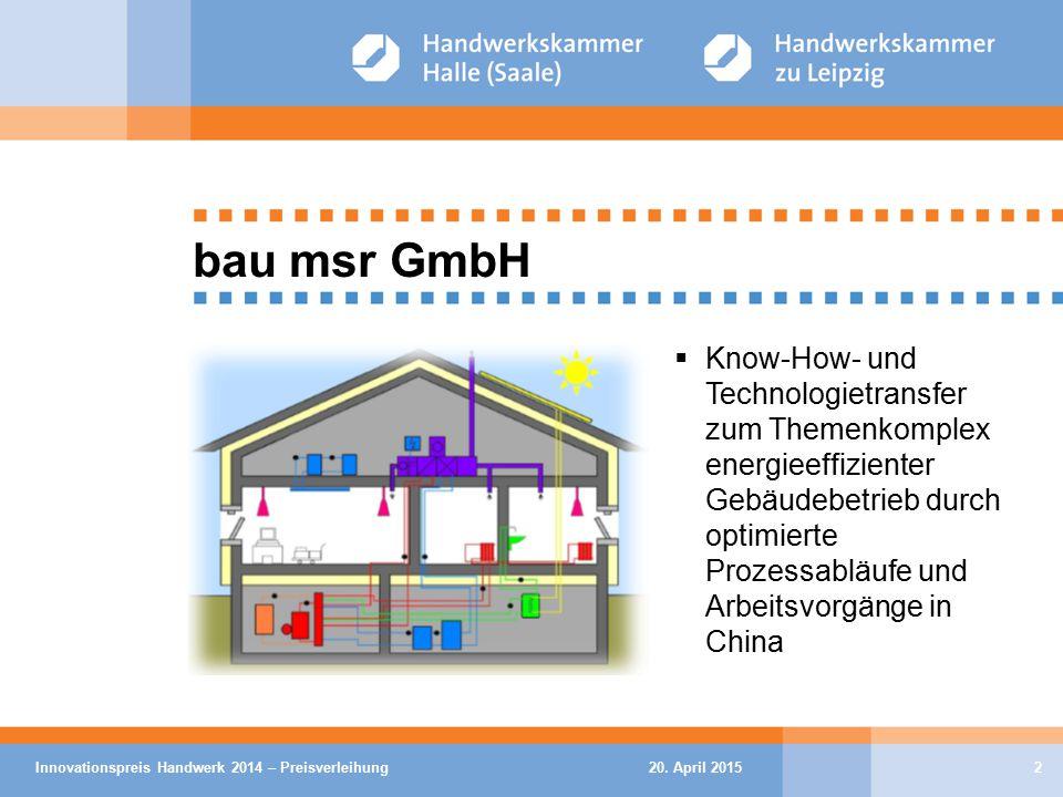 20. April 2015Innovationspreis Handwerk 2014 – Preisverleihung2 bau msr GmbH  Know-How- und Technologietransfer zum Themenkomplex energieeffizienter