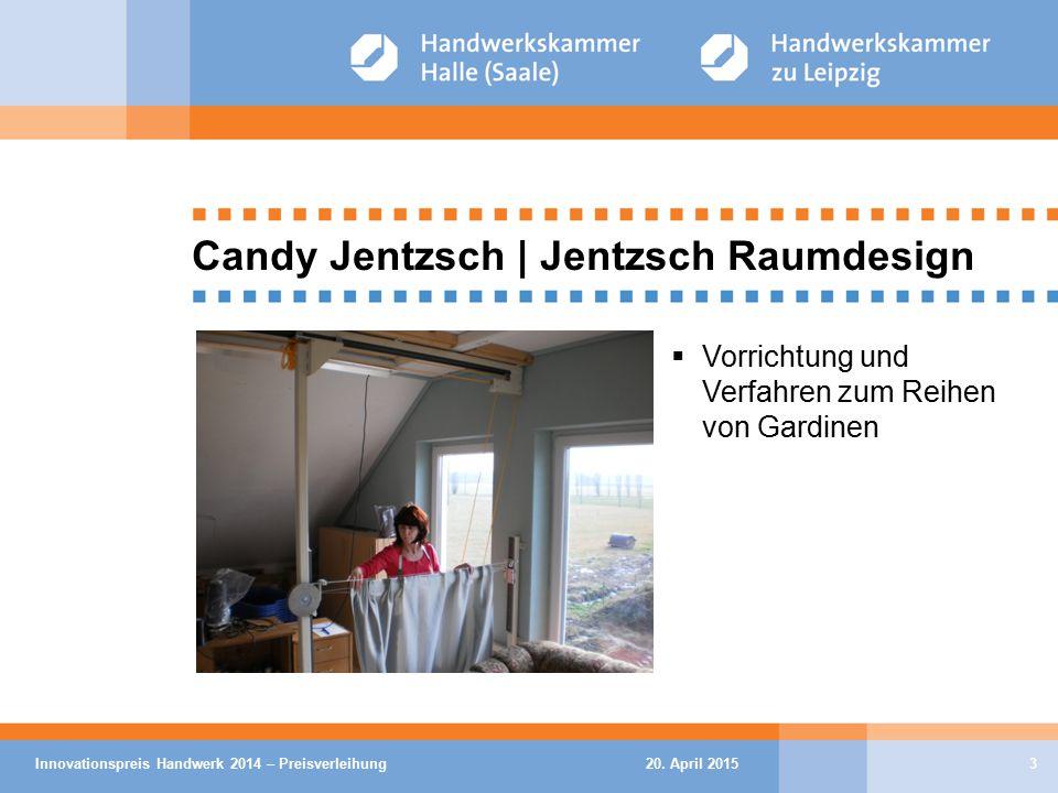 20. April 2015Innovationspreis Handwerk 2014 – Preisverleihung3 Candy Jentzsch | Jentzsch Raumdesign  Vorrichtung und Verfahren zum Reihen von Gardin