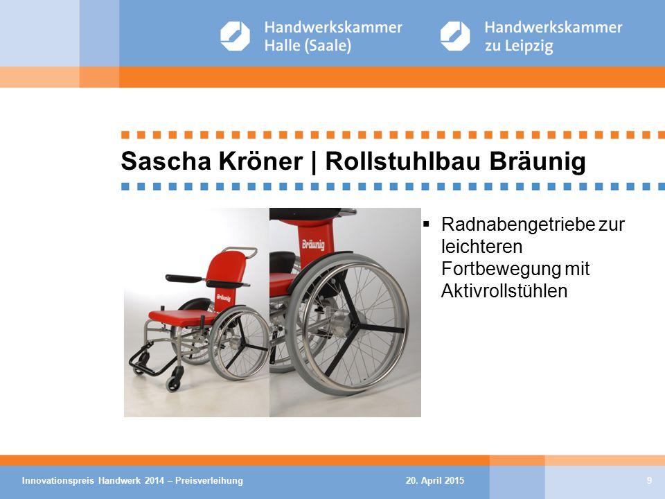 20. April 2015Innovationspreis Handwerk 2014 – Preisverleihung9 Sascha Kröner | Rollstuhlbau Bräunig  Radnabengetriebe zur leichteren Fortbewegung mi