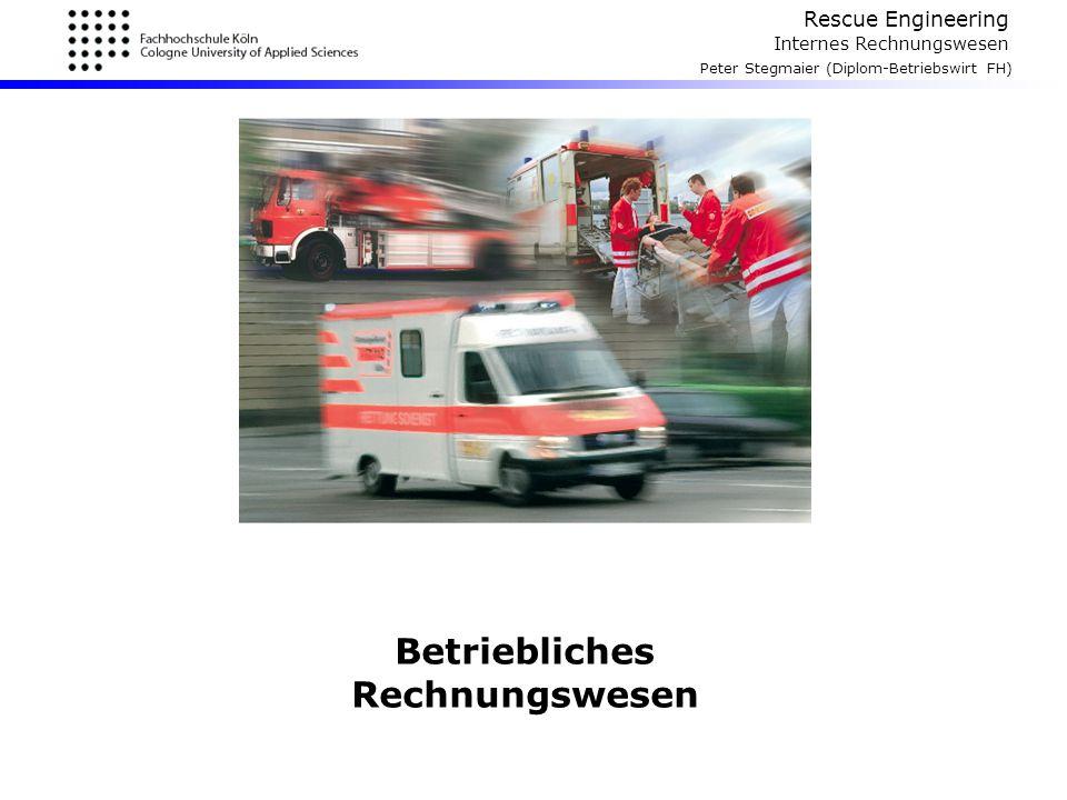 Rescue Engineering Internes Rechnungswesen Peter Stegmaier (Diplom-Betriebswirt FH) Definition: Das betriebliche Rechnungswesen umfasst sämtliche Verfahren, die dazu dienen, alle im Betrieb auftretenden Geld- und Leistungsströme mengen- und wertmäßig zu erfassen und zu überwachen.