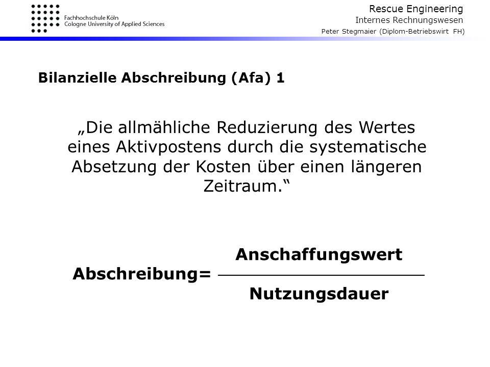 """Rescue Engineering Internes Rechnungswesen Peter Stegmaier (Diplom-Betriebswirt FH) Bilanzielle Abschreibung (Afa) 1 """"Die allmähliche Reduzierung des"""