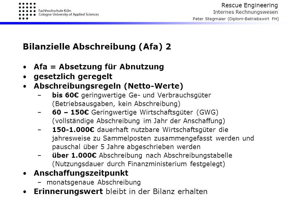 Rescue Engineering Internes Rechnungswesen Peter Stegmaier (Diplom-Betriebswirt FH) Bilanzielle Abschreibung (Afa) 2 Afa = Absetzung für Abnutzung ges