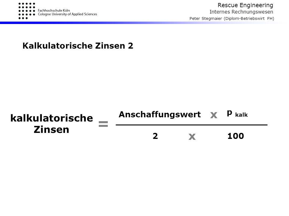 Rescue Engineering Internes Rechnungswesen Peter Stegmaier (Diplom-Betriebswirt FH) Kalkulatorische Zinsen 2 kalkulatorische Zinsen = x x Anschaffungs