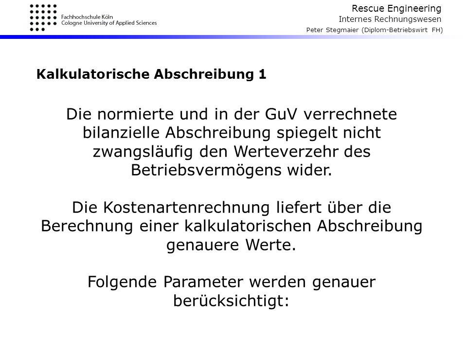 Rescue Engineering Internes Rechnungswesen Peter Stegmaier (Diplom-Betriebswirt FH) Kalkulatorische Abschreibung 1 Die normierte und in der GuV verrec