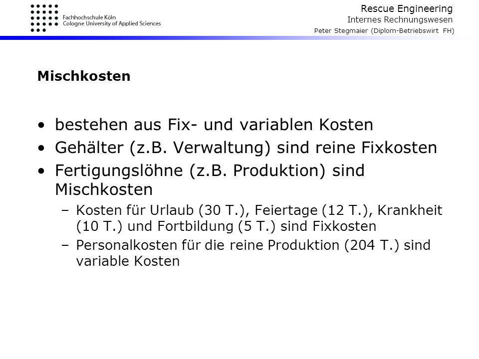 Rescue Engineering Internes Rechnungswesen Peter Stegmaier (Diplom-Betriebswirt FH) Mischkosten bestehen aus Fix- und variablen Kosten Gehälter (z.B.