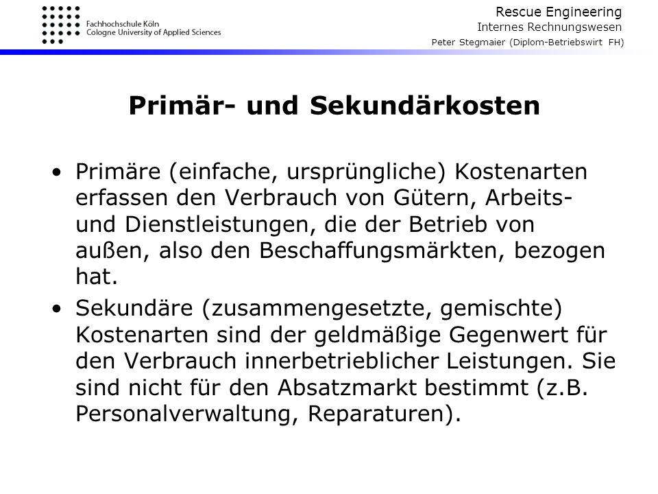 Rescue Engineering Internes Rechnungswesen Peter Stegmaier (Diplom-Betriebswirt FH) Primär- und Sekundärkosten Primäre (einfache, ursprüngliche) Koste