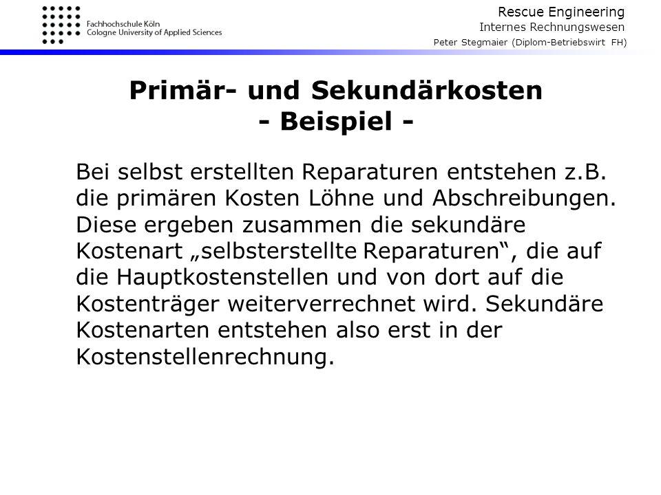 Rescue Engineering Internes Rechnungswesen Peter Stegmaier (Diplom-Betriebswirt FH) Primär- und Sekundärkosten - Beispiel - Bei selbst erstellten Repa