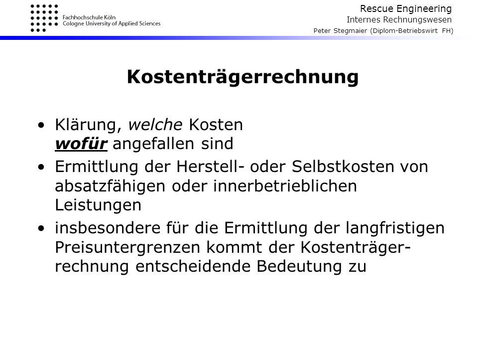 Rescue Engineering Internes Rechnungswesen Peter Stegmaier (Diplom-Betriebswirt FH) Kostenträgerrechnung Klärung, welche Kosten wofür angefallen sind