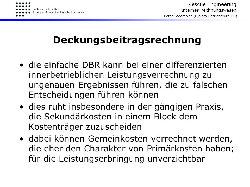 Rescue Engineering Internes Rechnungswesen Peter Stegmaier (Diplom-Betriebswirt FH) Deckungsbeitragsrechnung die einfache DBR kann bei einer differenz