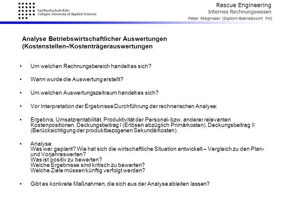 Rescue Engineering Internes Rechnungswesen Peter Stegmaier (Diplom-Betriebswirt FH) Analyse Betriebswirtschaftlicher Auswertungen (Kostenstellen-/Kost