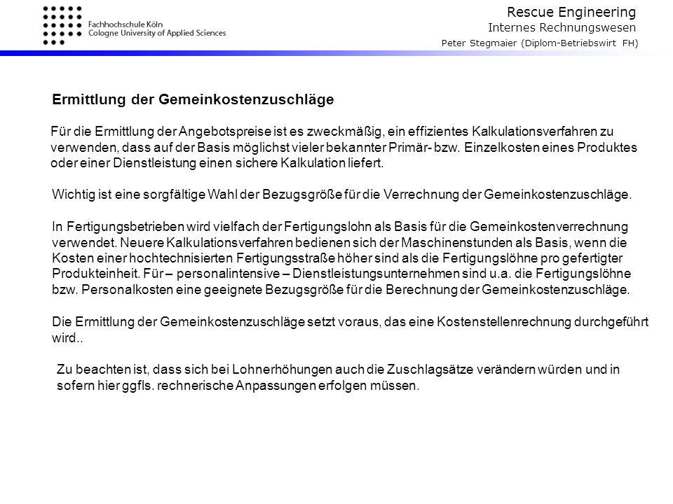 Rescue Engineering Internes Rechnungswesen Peter Stegmaier (Diplom-Betriebswirt FH) Ermittlung der Gemeinkostenzuschläge Für die Ermittlung der Angebo