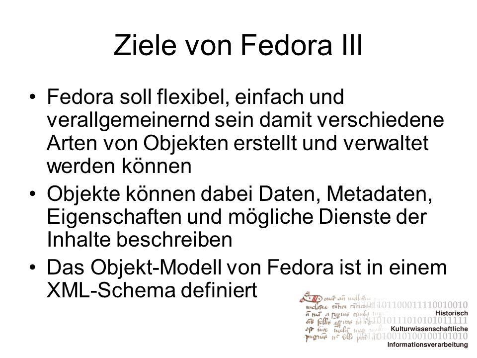 Ziele von Fedora III Fedora soll flexibel, einfach und verallgemeinernd sein damit verschiedene Arten von Objekten erstellt und verwaltet werden könne