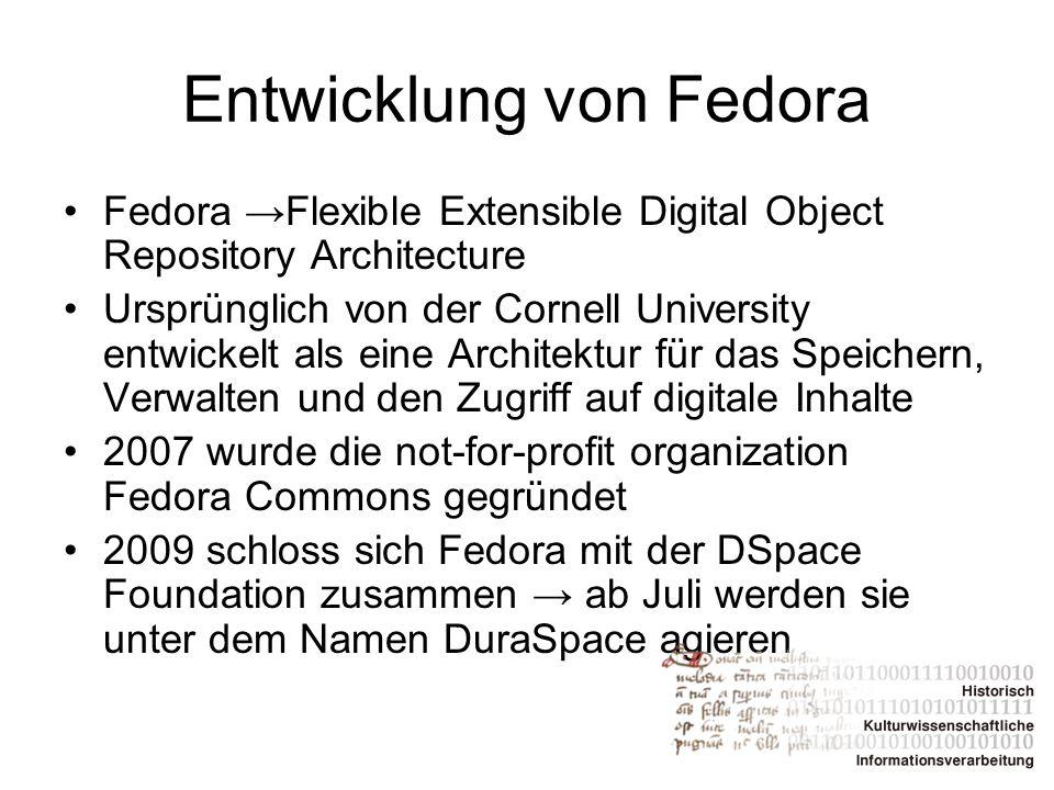 Entwicklung von Fedora Fedora →Flexible Extensible Digital Object Repository Architecture Ursprünglich von der Cornell University entwickelt als eine
