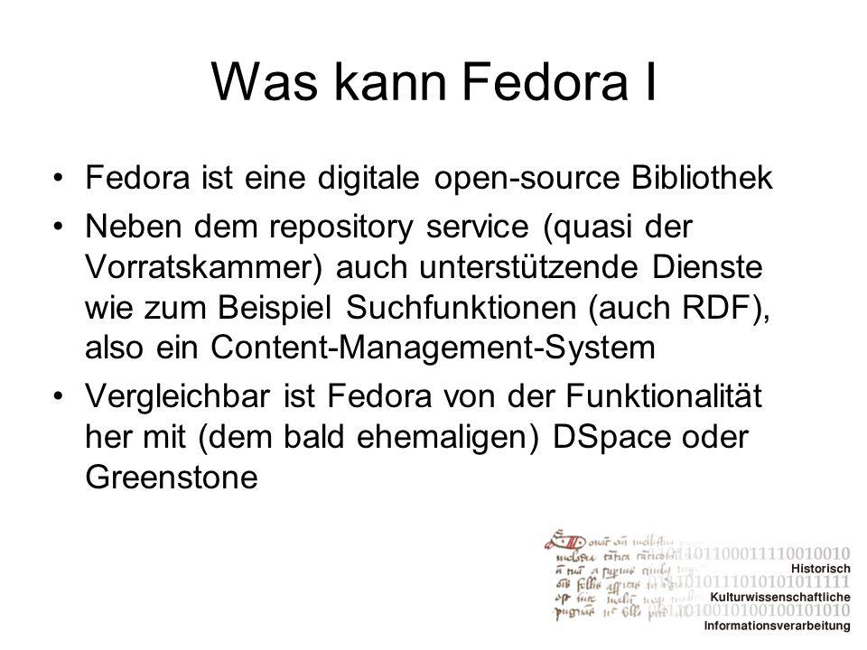 Was kann Fedora II Fedora bietet ein sehr flexibles Modell für digitale Inhalte jedweder Art Zusätzlich übernimmt es auch die Verwaltung der Metadaten Es stellt Beziehungen zwischen den einzelnen Objekten dar Verwaltung von Referenzen auf die Objekte Zusätzlich ist Fedora kompatibel zu den Anforderungen der Open Archives Initiative
