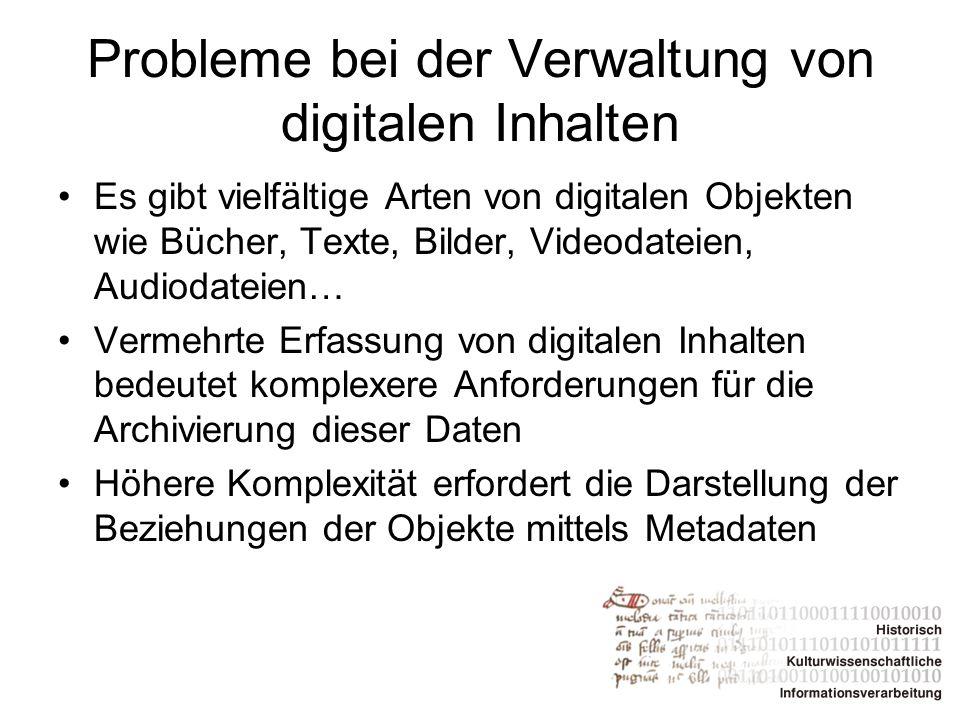 Probleme bei der Verwaltung von digitalen Inhalten Es gibt vielfältige Arten von digitalen Objekten wie Bücher, Texte, Bilder, Videodateien, Audiodate
