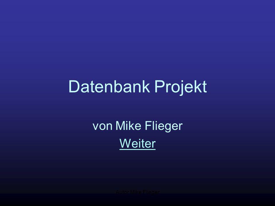 Autor Mike Flieger Datenbank Projekt von Mike Flieger Weiter