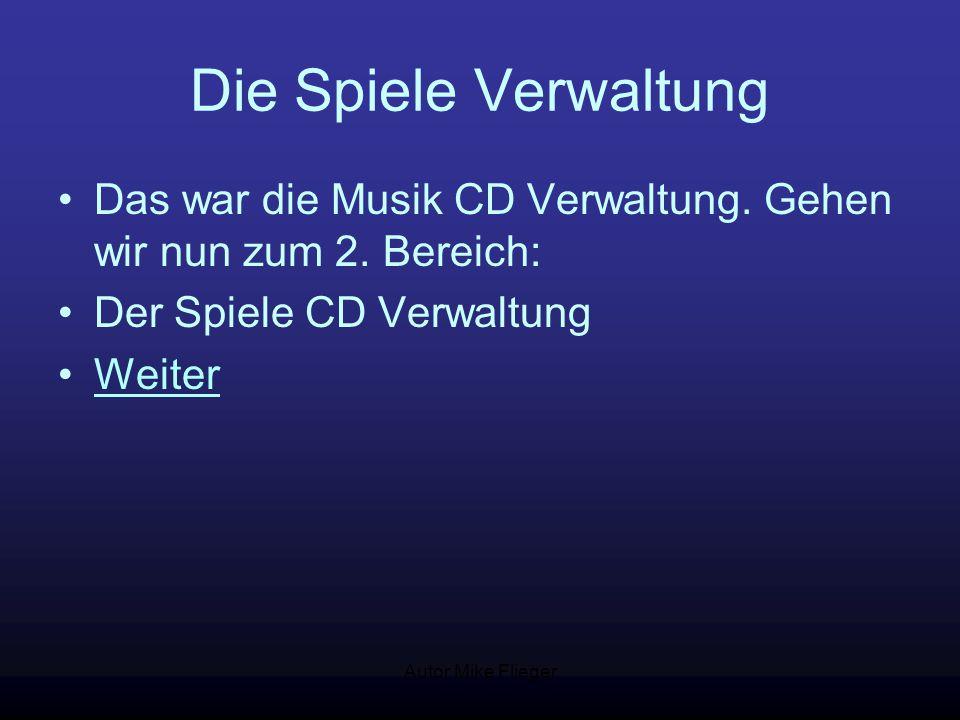Autor Mike Flieger Die Spiele Verwaltung Das war die Musik CD Verwaltung. Gehen wir nun zum 2. Bereich: Der Spiele CD Verwaltung Weiter