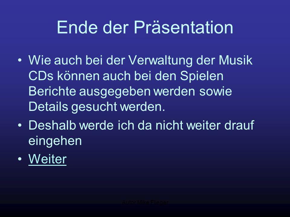 Autor Mike Flieger Ende der Präsentation Wie auch bei der Verwaltung der Musik CDs können auch bei den Spielen Berichte ausgegeben werden sowie Detail