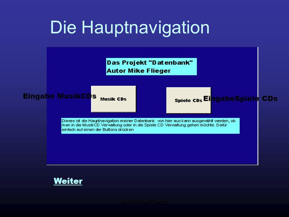 Autor Mike Flieger Die Hauptnavigation Eingabe MusikCDs EingabeSpiele CDs Weiter