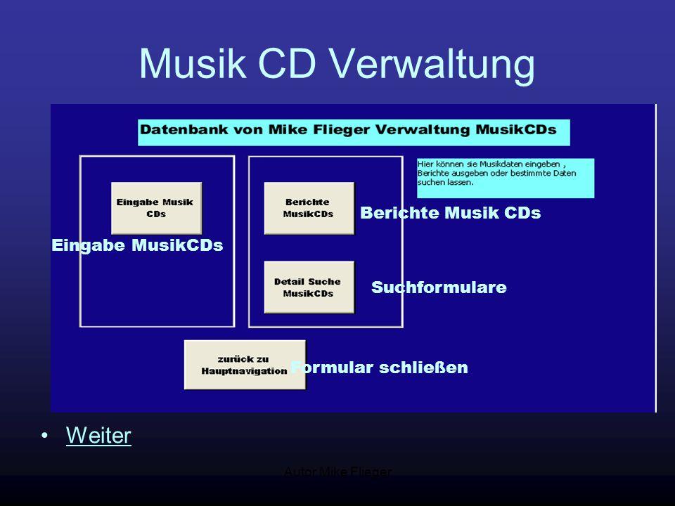 Autor Mike Flieger Musik CD Verwaltung Weiter Eingabe MusikCDs Berichte Musik CDs Suchformulare Formular schließen