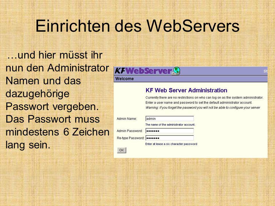 Einrichten des WebServers …und hier müsst ihr nun den Administrator Namen und das dazugehörige Passwort vergeben. Das Passwort muss mindestens 6 Zeich