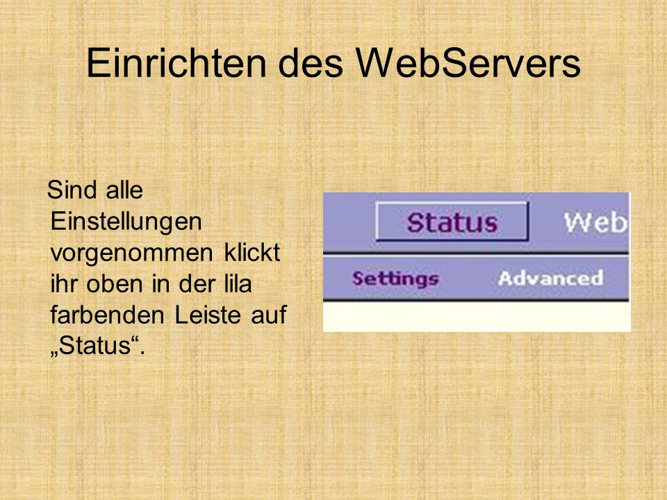 """Einrichten des WebServers Sind alle Einstellungen vorgenommen klickt ihr oben in der lila farbenden Leiste auf """"Status ."""