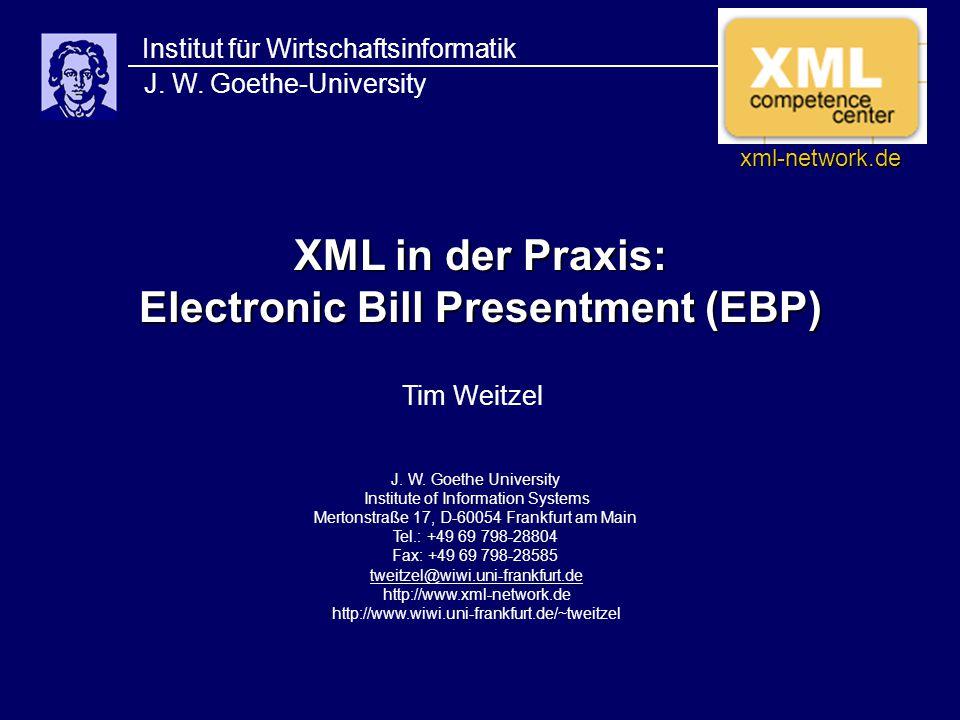 XML in der Praxis: Electronic Bill Presentment (EBP) Institut für Wirtschaftsinformatik J. W. Goethe-University J. W. Goethe University Institute of I