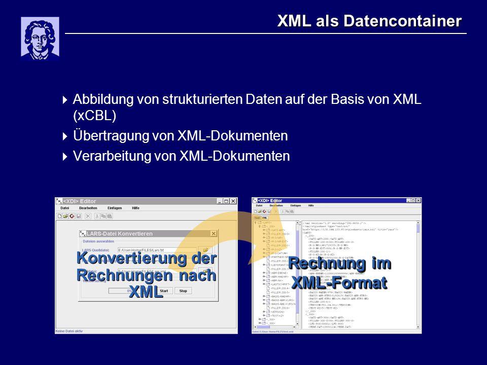 XML als Datencontainer  Abbildung von strukturierten Daten auf der Basis von XML (xCBL)  Übertragung von XML-Dokumenten  Verarbeitung von XML-Dokumenten Rechnung im XML-Format Konvertierung der Rechnungen nach XML