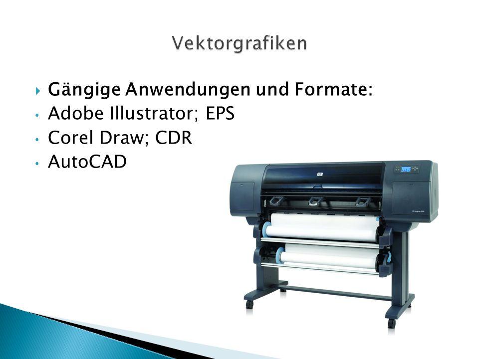  Gängige Anwendungen und Formate: Adobe Illustrator; EPS Corel Draw; CDR AutoCAD