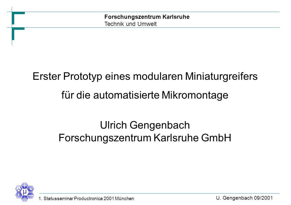 Forschungszentrum Karlsruhe Technik und Umwelt U. Gengenbach 09/2001 1. Statusseminar Productronica 2001 München Erster Prototyp eines modularen Minia