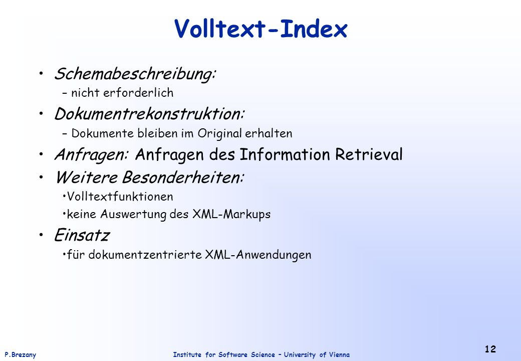 Institute for Software Science – University of ViennaP.Brezany 12 Volltext-Index Schemabeschreibung: – nicht erforderlich Dokumentrekonstruktion: – Do