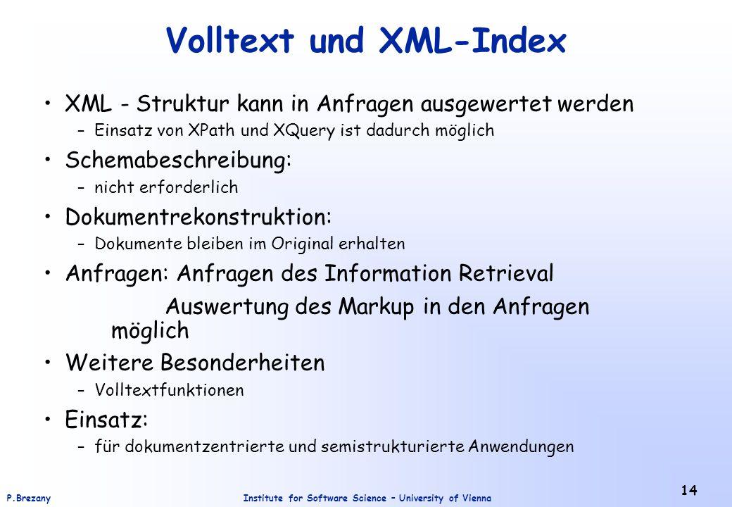 Institute for Software Science – University of ViennaP.Brezany 14 Volltext und XML-Index XML - Struktur kann in Anfragen ausgewertet werden –Einsatz v