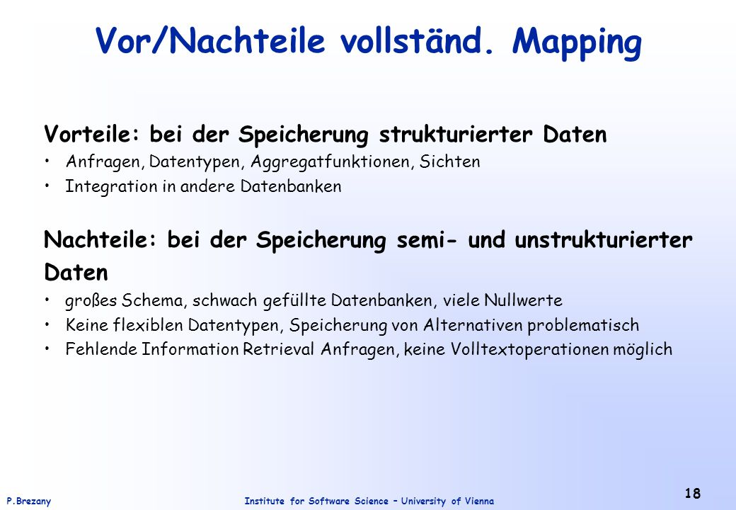 Institute for Software Science – University of ViennaP.Brezany 18 Vor/Nachteile vollständ. Mapping Vorteile: bei der Speicherung strukturierter Daten